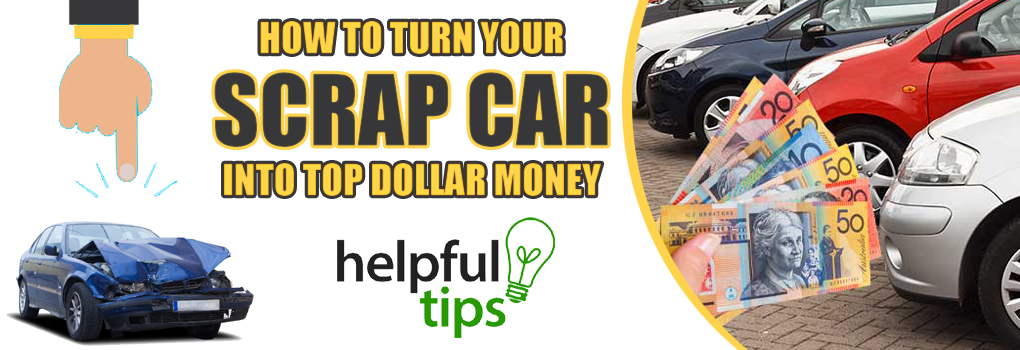 How to Turn Your Scrap Car into Top Dollar Money